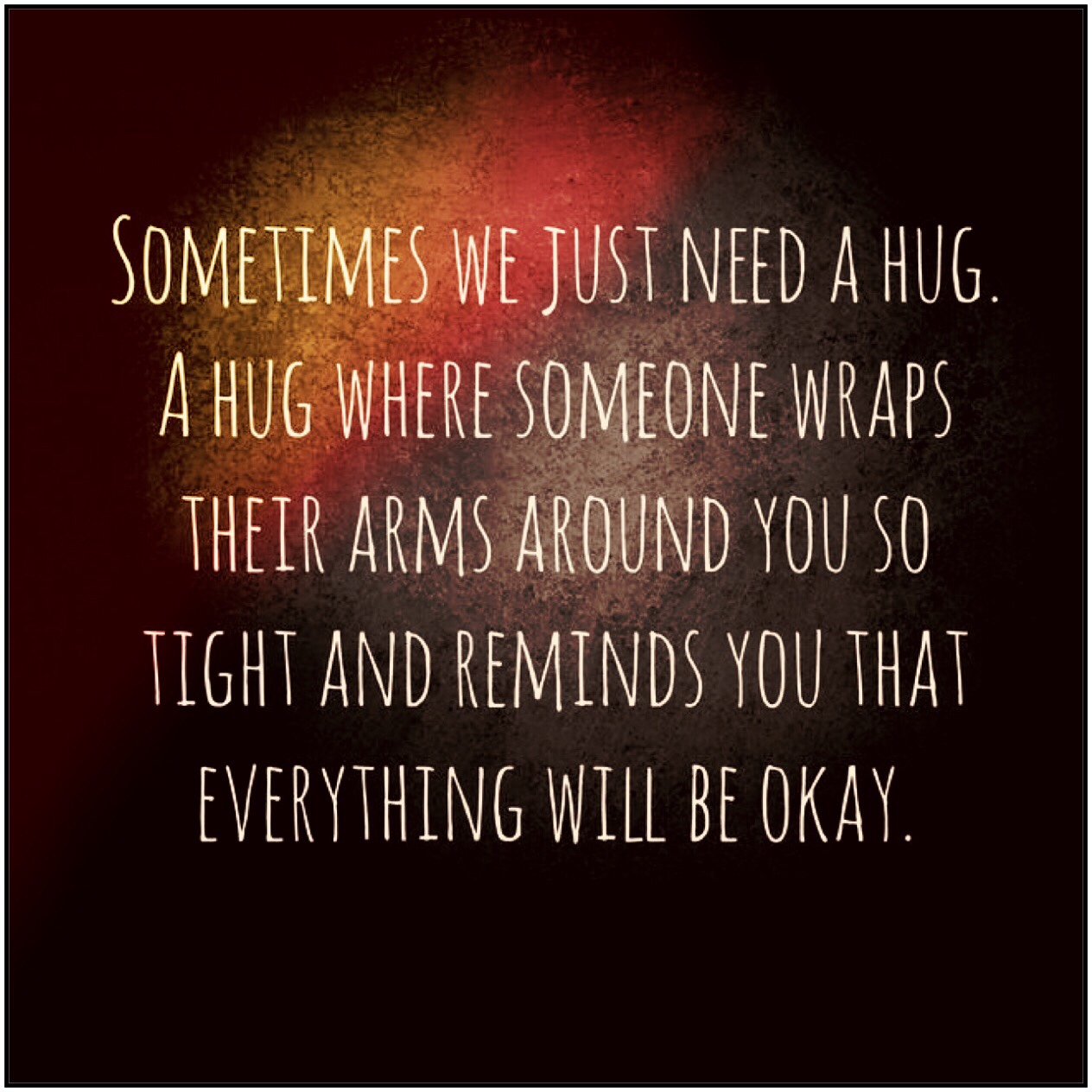 Sometimes we just need a hug